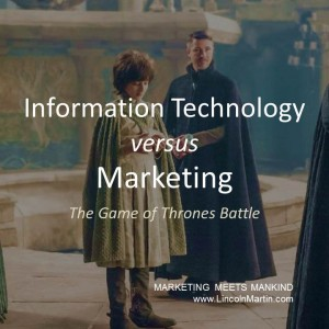 Blog - Lincoln Martin Strategic Marketing, Harvard Business School, Information Technology, IT versus Marketing, Game of Throness, HBO, branding, advertising, public relations, social media 2