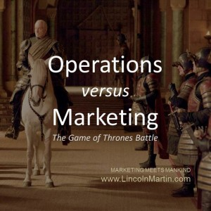 Blog - Lincoln Martin Strategic Marketing, Harvard Business School, Operations versus Marketing, Game of Thrones, Dubai, branding, advertising, agency, public relations, social media