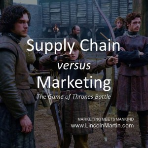 Blog - Lincoln Martin Strategic Marketing, Harvard Business School, Supply Chain versus Marketing, Game of Throness, channel, distribution, logistics, branding, advertising, public relations, social media